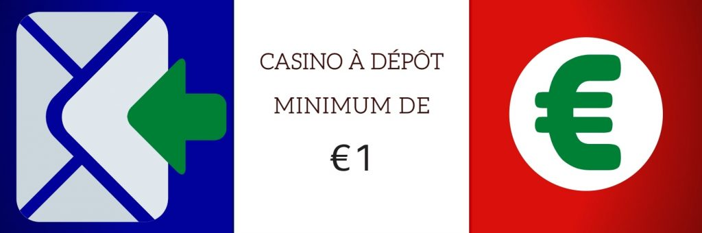 CASINO A DEPOT MINIMUM 1 EURO
