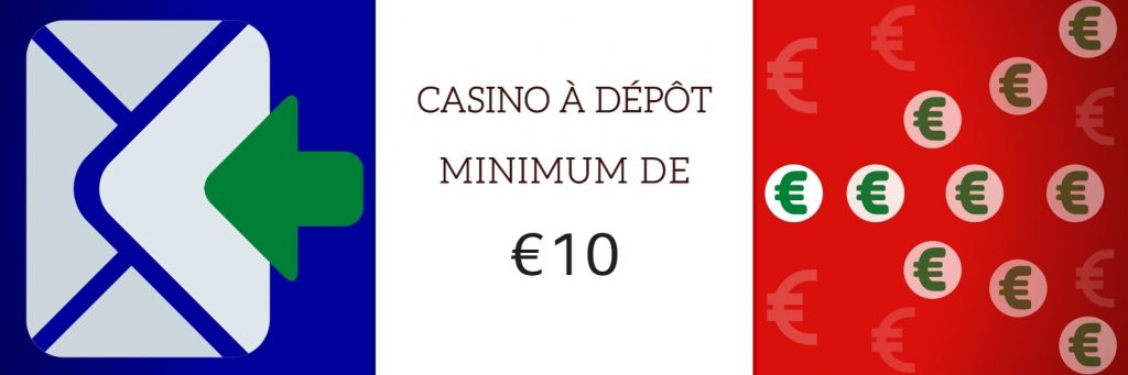 CASINO A DEPOT MINIMUM 10 EURO