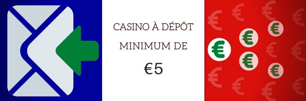 CASINO A DEPOT MINIMUM 5 EURO