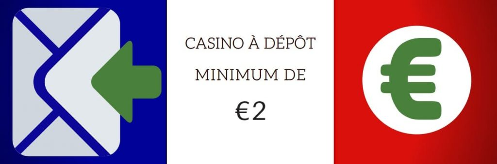 casino à dépôt minimum de 2 euro